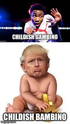 Child's play  | image tagged in donald trump,donald trump approves,donald glover,childish gambino,evil baby,notmypresident | made w/ Imgflip meme maker