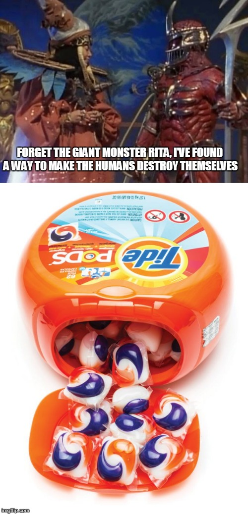 Rita and Lord Zedd | FORGET THE GIANT MONSTER RITA, I'VE FOUND A WAY TO MAKE THE HUMANS DESTROY THEMSELVES | image tagged in power rangers,tide pods,stupid people | made w/ Imgflip meme maker