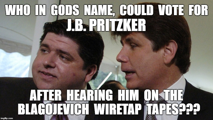 J.B. Pritzker | J.B. PRITZKER AFTER  HEARING  HIM  ON  THE  BLAGOJEVICH  WIRETAP  TAPES??? | image tagged in crook,meme | made w/ Imgflip meme maker
