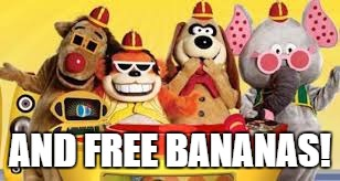 AND FREE BANANAS! | made w/ Imgflip meme maker