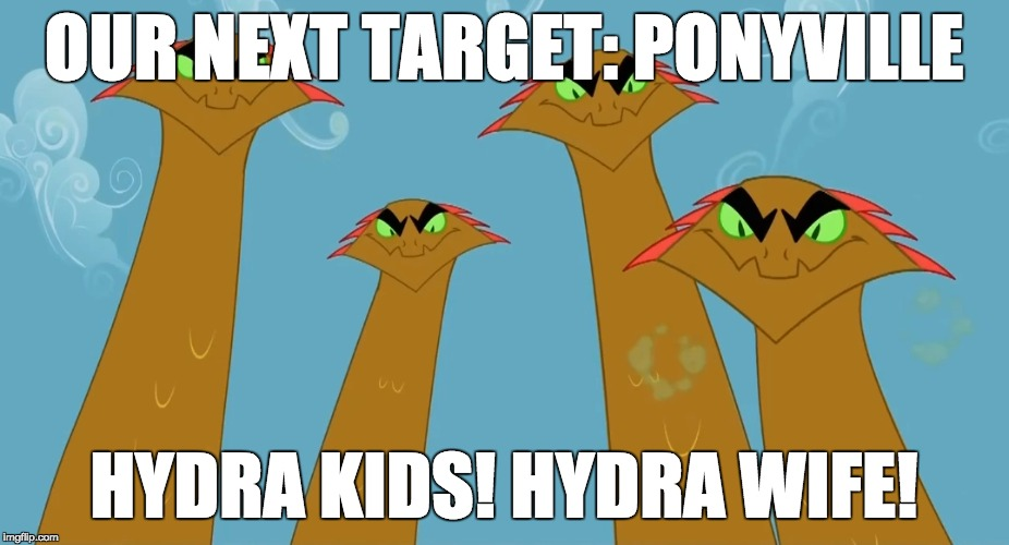 Get it! | OUR NEXT TARGET: PONYVILLE HYDRA KIDS! HYDRA WIFE! | image tagged in memes,hide yo kids hide yo wife,hydra | made w/ Imgflip meme maker