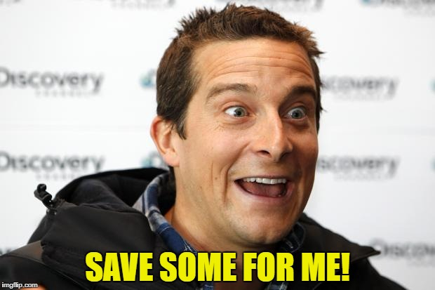 SAVE SOME FOR ME! | made w/ Imgflip meme maker
