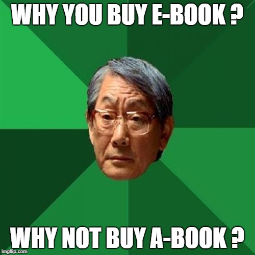 WHY YOU BUY E-BOOK ? WHY NOT BUY A-BOOK ? | made w/ Imgflip meme maker