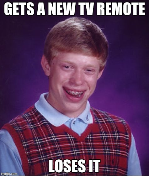 Bad Luck Brian Meme | GETS A NEW TV REMOTE LOSES IT | image tagged in memes,bad luck brian | made w/ Imgflip meme maker