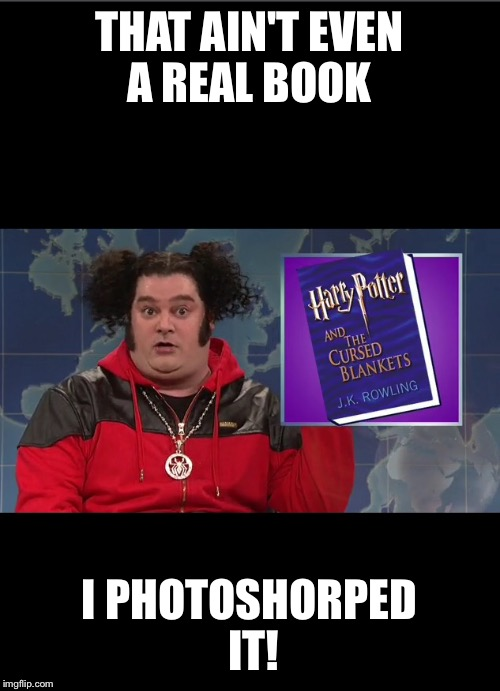 Riblet says | THAT AIN'T EVEN A REAL BOOK I PHOTOSHORPED IT! | image tagged in pilot | made w/ Imgflip meme maker