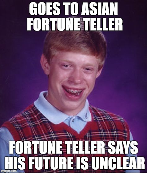 Bad Luck Brian Meme | GOES TO ASIAN FORTUNE TELLER FORTUNE TELLER SAYS HIS FUTURE IS UNCLEAR | image tagged in memes,bad luck brian | made w/ Imgflip meme maker