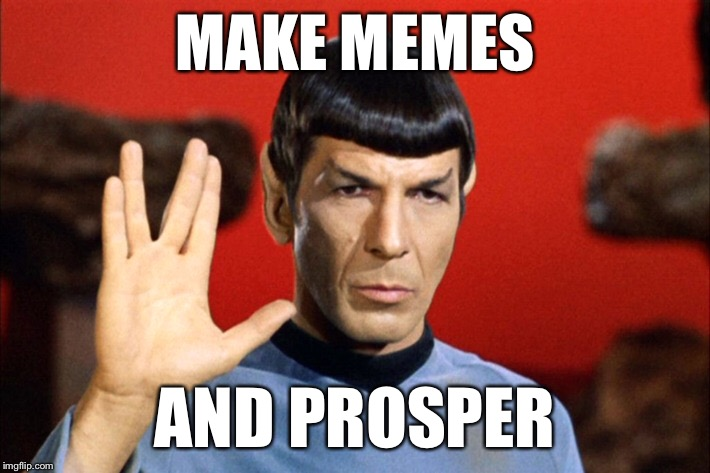 Vulcan-A! | MAKE MEMES AND PROSPER | image tagged in star trek,spock,funny memes | made w/ Imgflip meme maker