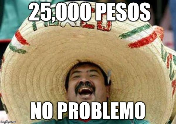 25,000 PESOS NO PROBLEMO | made w/ Imgflip meme maker