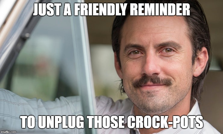 Jackpot tragedy | JUST A FRIENDLY REMINDER TO UNPLUG THOSE CROCK-POTS | image tagged in milo | made w/ Imgflip meme maker
