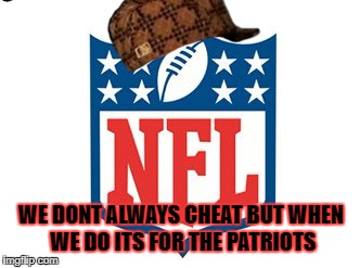 WE DONT ALWAYS CHEAT BUT WHEN WE DO ITS FOR THE PATRIOTS | image tagged in nfl,new england patriots | made w/ Imgflip meme maker