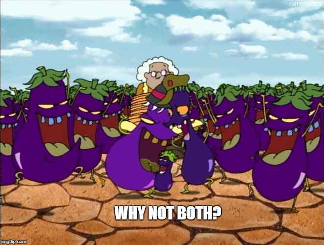 Nostalgia | WHY NOT BOTH? | image tagged in courage the cowardly dog | made w/ Imgflip meme maker