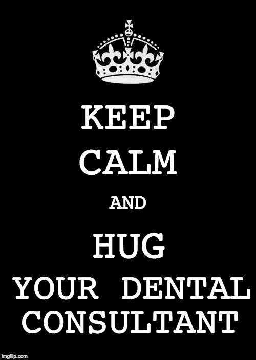 KEEP YOUR DENTAL CALM AND HUG CONSULTANT | image tagged in keep calm | made w/ Imgflip meme maker