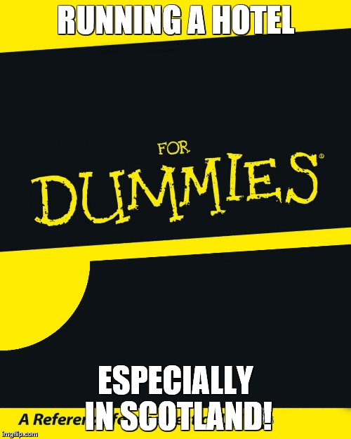 For Dummies | RUNNING A HOTEL ESPECIALLY IN SCOTLAND! | image tagged in for dummies | made w/ Imgflip meme maker