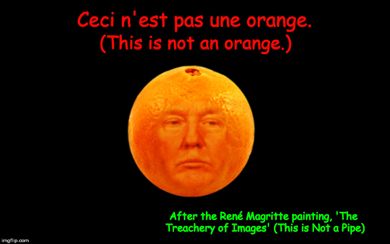 This is Not an Orange  | image tagged in this is not a pipe,rene magritte,donald trump,orange,funny,memes | made w/ Imgflip meme maker