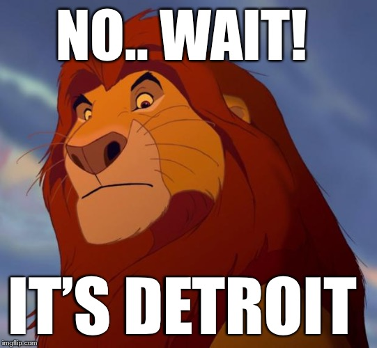 NO.. WAIT! IT'S DETROIT | made w/ Imgflip meme maker