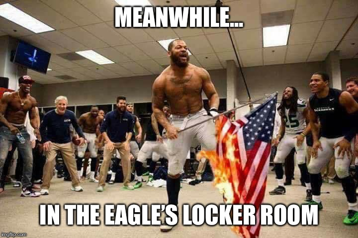Burning flag dance | MEANWHILE... IN THE EAGLE'S LOCKER ROOM | image tagged in burning flag dance | made w/ Imgflip meme maker