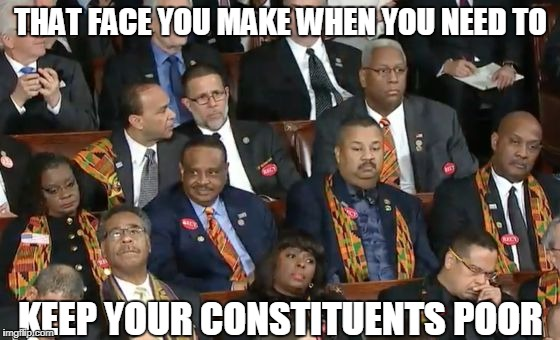 Lowest black unemployment in history and this is how they react, because they need to keep people poor to stay in office.  | THAT FACE YOU MAKE WHEN YOU NEED TO KEEP YOUR CONSTITUENTS POOR | image tagged in congressional black hypocrites,donald trump,state of the union | made w/ Imgflip meme maker