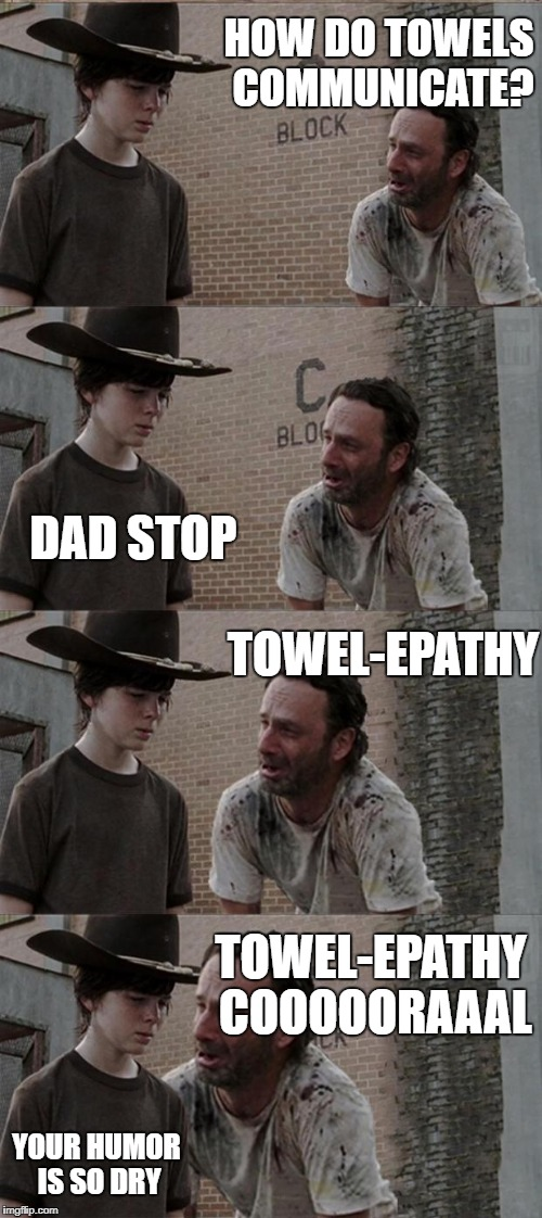 Rick and Carl Long Meme | HOW DO TOWELS COMMUNICATE? DAD STOP TOWEL-EPATHY TOWEL-EPATHY COOOOORAAAL YOUR HUMOR IS SO DRY | image tagged in memes,rick and carl long | made w/ Imgflip meme maker
