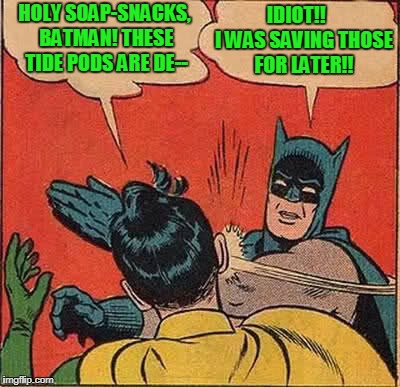 Tide Pod Sidekick | HOLY SOAP-SNACKS, BATMAN! THESE TIDE PODS ARE DE-- IDIOT!!    I WAS SAVING THOSE FOR LATER!! | image tagged in memes,batman slapping robin,tide pod,tide,tide pods,headfoot | made w/ Imgflip meme maker