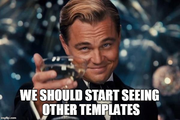 Leonardo Dicaprio Cheers Meme | WE SHOULD START SEEING OTHER TEMPLATES | image tagged in memes,leonardo dicaprio cheers | made w/ Imgflip meme maker