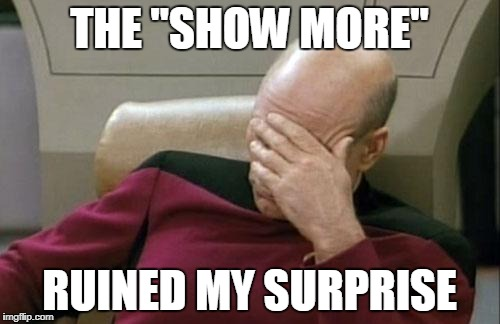 "Captain Picard Facepalm Meme | THE ""SHOW MORE"" RUINED MY SURPRISE 