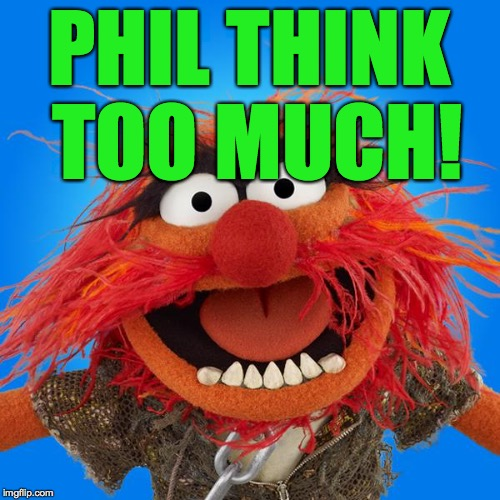 PHIL THINK TOO MUCH! | made w/ Imgflip meme maker
