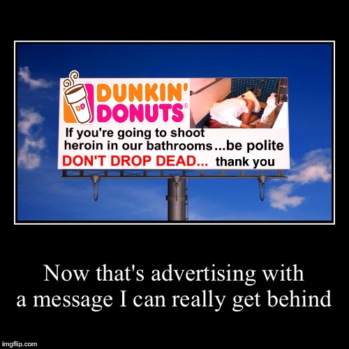 Now that's advertising with a message I can really get behind | | image tagged in funny,demotivationals | made w/ Imgflip demotivational maker