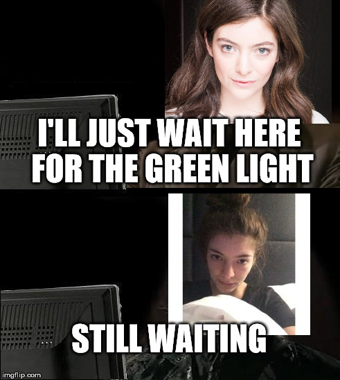 Waiting for the green light | I'LL JUST WAIT HERE FOR THE GREEN LIGHT STILL WAITING | image tagged in memes,ill just wait here | made w/ Imgflip meme maker