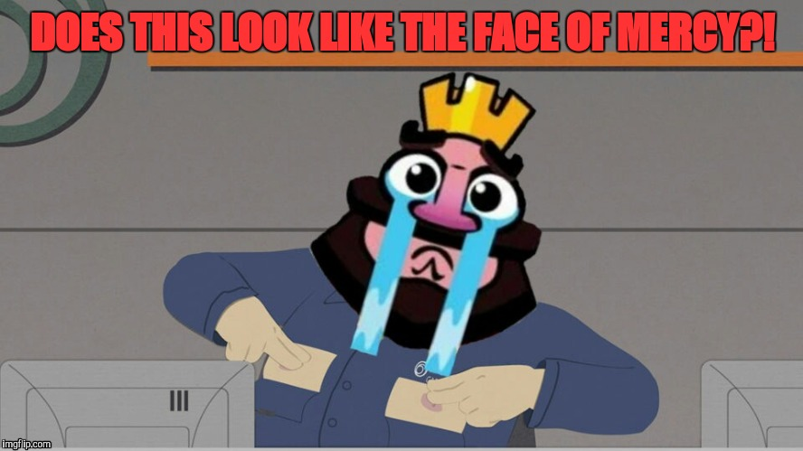 DOES THIS LOOK LIKE THE FACE OF MERCY?! | image tagged in clash royale,funny,lol,derp,triggered | made w/ Imgflip meme maker