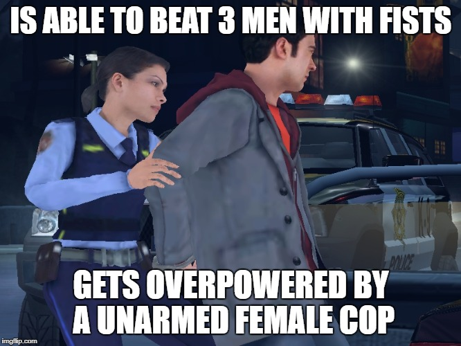 IS ABLE TO BEAT 3 MEN WITH FISTS GETS OVERPOWERED BY A UNARMED FEMALE COP | image tagged in female cop | made w/ Imgflip meme maker