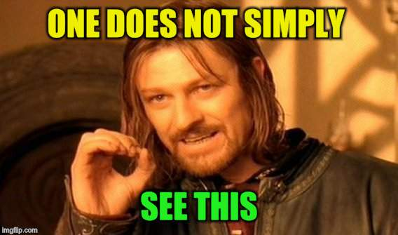 One Does Not Simply Meme | ONE DOES NOT SIMPLY SEE THIS | image tagged in memes,one does not simply | made w/ Imgflip meme maker