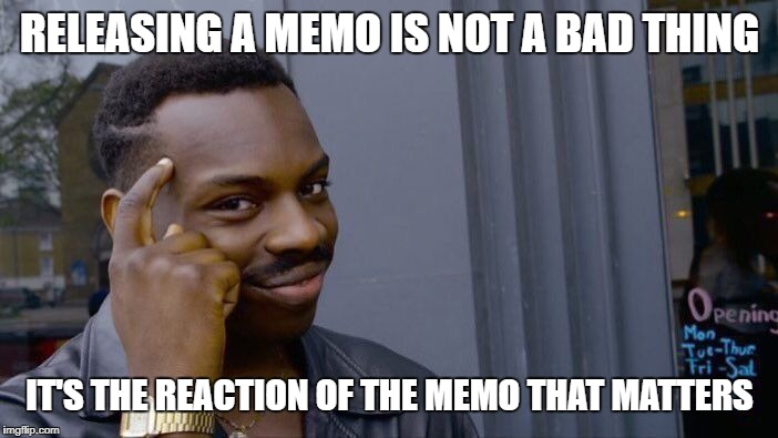 Roll Safe Think About It Meme | RELEASING A MEMO IS NOT A BAD THING IT'S THE REACTION OF THE MEMO THAT MATTERS | image tagged in memes,roll safe think about it | made w/ Imgflip meme maker