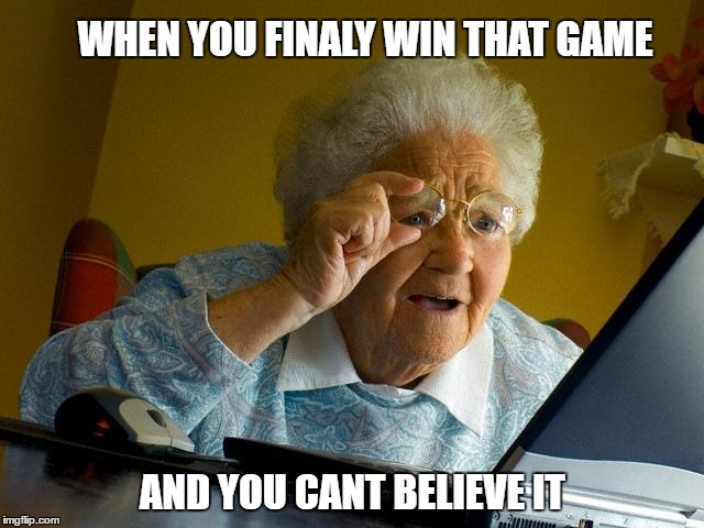 Grandma Finds The Internet |  WHEN YOU FINALY WIN THAT GAME; AND YOU CANT BELIEVE IT | image tagged in memes,grandma finds the internet,gaming,online gaming,pc gaming | made w/ Imgflip meme maker