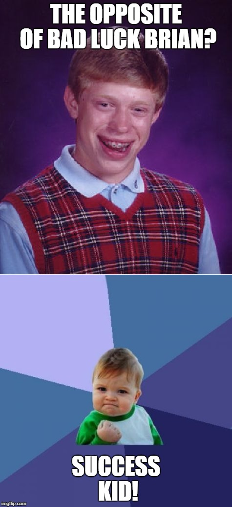 opposites | THE OPPOSITE OF BAD LUCK BRIAN? SUCCESS KID! | image tagged in bad luck brian,memes,success kid,opposite,interesting,funny | made w/ Imgflip meme maker
