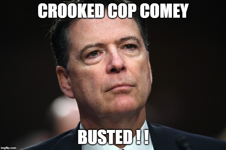 crooked cop | CROOKED COP COMEY BUSTED ! ! | image tagged in james comey | made w/ Imgflip meme maker