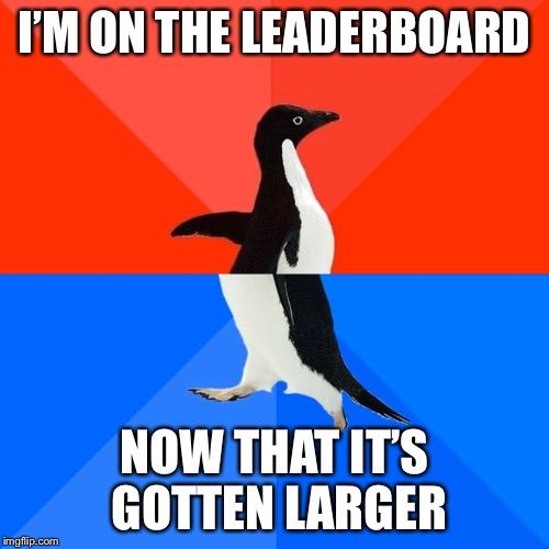 #242... FINE WITH ME! :D | I'M ON THE LEADERBOARD NOW THAT IT'S GOTTEN LARGER | image tagged in memes,socially awesome awkward penguin,leaderboard | made w/ Imgflip meme maker