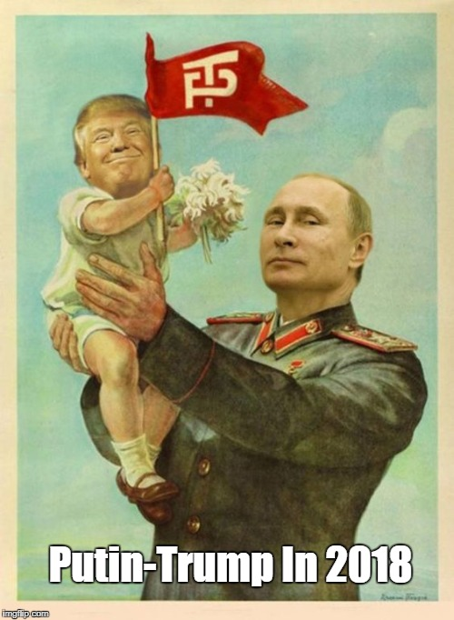 Putin-Trump In 2018 | Putin-Trump In 2018 | image tagged in putin,trump,deplorable donald,traitorous trump,treacherous trump,deceitful donald | made w/ Imgflip meme maker