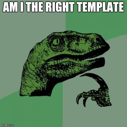 Philosoraptor Meme | AM I THE RIGHT TEMPLATE | image tagged in memes,philosoraptor | made w/ Imgflip meme maker