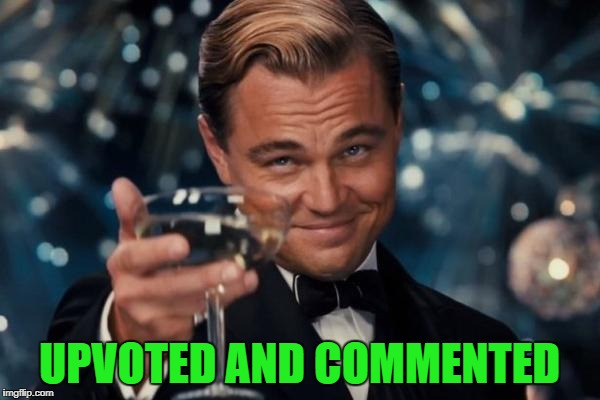 Leonardo Dicaprio Cheers Meme | UPVOTED AND COMMENTED | image tagged in memes,leonardo dicaprio cheers | made w/ Imgflip meme maker