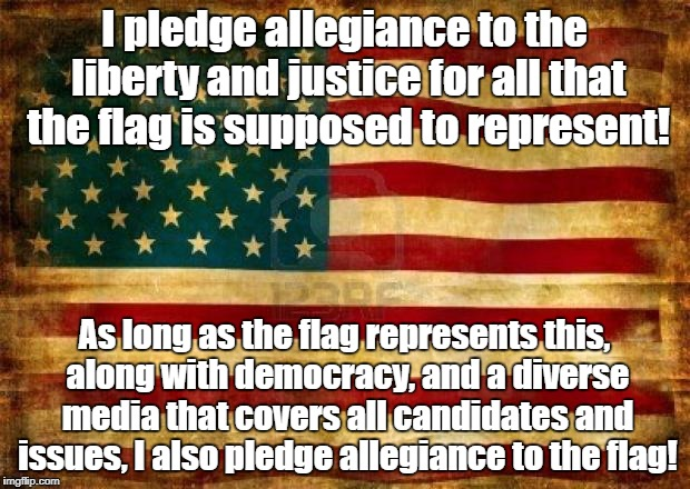 Old American Flag | I pledge allegiance to the liberty and justice for all that the flag is supposed to represent! As long as the flag represents this, along wi | image tagged in old american flag,democracy,free speech | made w/ Imgflip meme maker