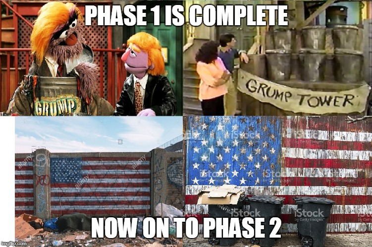Project trash America | PHASE 1 IS COMPLETE NOW ON TO PHASE 2 | image tagged in grump,trump,trash,america | made w/ Imgflip meme maker