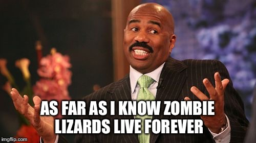 AS FAR AS I KNOW ZOMBIE LIZARDS LIVE FOREVER | made w/ Imgflip meme maker