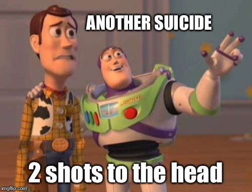 X, X Everywhere Meme | ANOTHER SUICIDE 2 shots to the head | image tagged in memes,x,x everywhere,x x everywhere | made w/ Imgflip meme maker