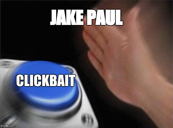 Blank Nut Button Meme | JAKE PAUL CLICKBAIT | image tagged in memes,blank nut button | made w/ Imgflip meme maker