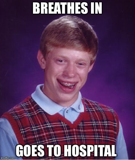 Ooh gotta hurt | BREATHES IN GOES TO HOSPITAL | image tagged in memes,bad luck brian,hair | made w/ Imgflip meme maker