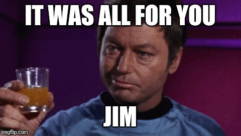 IT WAS ALL FOR YOU JIM | made w/ Imgflip meme maker
