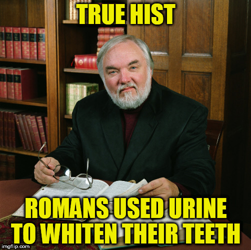 TRUE HIST ROMANS USED URINE TO WHITEN THEIR TEETH | image tagged in true hist | made w/ Imgflip meme maker