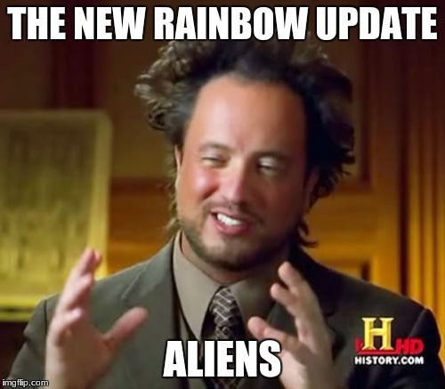 Ancient Aliens Meme | THE NEW RAINBOW UPDATE ALIENS | image tagged in memes,ancient aliens | made w/ Imgflip meme maker