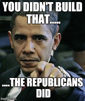 YOU DIDN'T BUILD THAT..... ....THE REPUBLICANS DID | image tagged in obama pointing finger | made w/ Imgflip meme maker