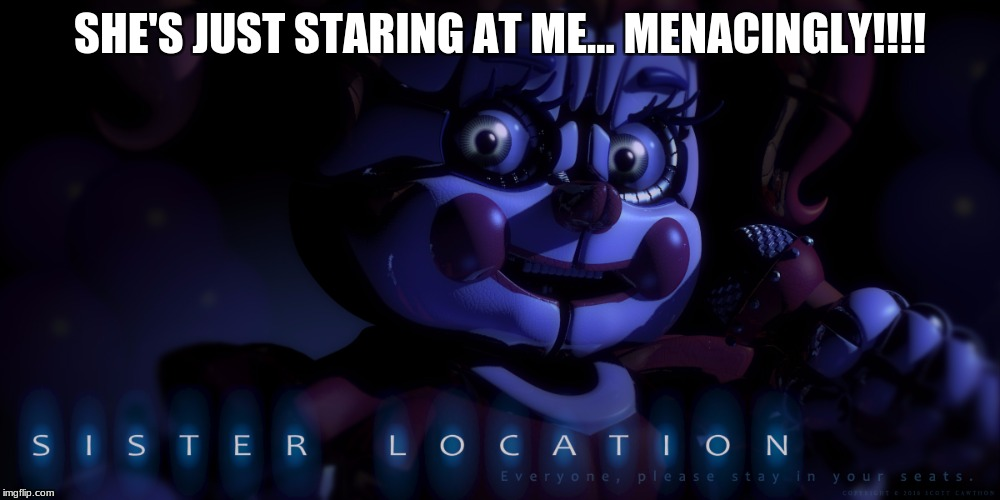OwO | SHE'S JUST STARING AT ME... MENACINGLY!!!! | image tagged in fnaf,hello,memes,funny,staring | made w/ Imgflip meme maker